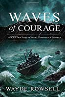Waves of Courage: A WW2 True Story of Valor, Compassion & Sacrifice