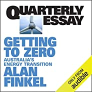 Quarterly Essay 81: Getting to Zero: Australia's Energy Transi