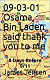 09-03-01   Osama Bin Laden said thank you to me: 8 Days Before 9/11 (09-03-01  8 DAYS PRIOR TO 9/11) (English Edition)