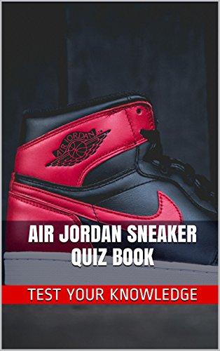 Air Jordan Sneaker Quiz Book - 50 Fun & Fact Filled Questions About Nike Air Jordan Sneaker Brand Series English Edition