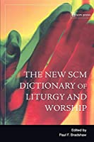 The New SCM Dictionary of Liturgy and Worship