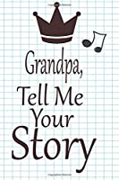Grandpa, tell me your story: A guided journal to tell me your memories,keepsake questions.This is a great gift to Dad,grandpa,granddad,father and uncle from family members, grandchildren life Birthday