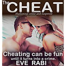 The Cheat: Cheating can be a blast, absolute fun, exciting even, until it turns into a crime story: A humorous crime and mystery suspense thriller (A tale of lies and Infidelity Book 1)