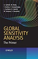 Global Sensitivity Analysis: The Primer by Andrea Saltelli Marco Ratto Terry Andres Francesca Campolongo Jessica Cariboni Debora Gatelli Michaela Saisana Stefano Tarantola(2008-02-11)