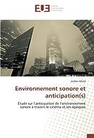 Environnement sonore et anticipation(s): Étude sur l'anticipation de l'environnement sonore à travers le cinéma et ses époques
