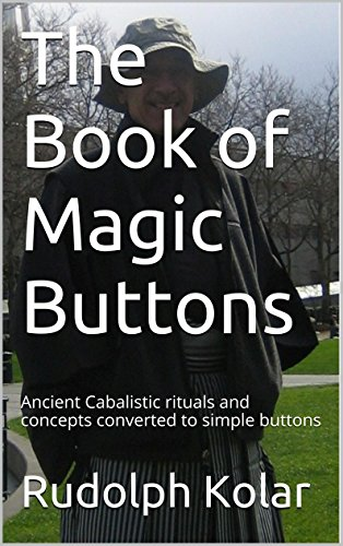 [Kolar, Rudolph]のThe Book of Magic Buttons: Ancient Cabalistic rituals and concepts converted  to simple buttons (English Edition)