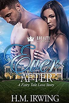 Ever After: A Fairy Tale Love Story by [Irwing, H.M.]