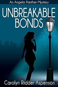 Unbreakable Bonds: An Angela Panther Mystery Book Two (The Angela Panther Mystery Series 2) by [Aspenson, Carolyn Ridder]