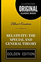 Relativity: the Special and General Theory: By Albert Einstein - Illustrated