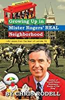 Growing Up in Mister Rogers Real Neighborhood: Life Lessons from the Heart of Latrobe, Pa