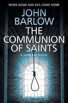 [Barlow, John]のThe Communion of Saints (John Ray / LS9 crime thrillers Book 3) (English Edition)
