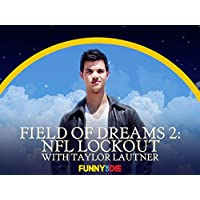 Field of Dreams 2: NFL Lockout with Taylor Lautner