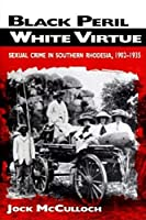 Black Peril, White Virtue: Sexual Crime in Southern Rhodesia, 1902-1935