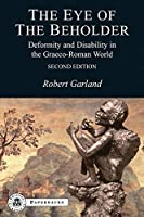 The Eye of the Beholder: Deformity and Disability in the Graeco-Roman World, Second Edition (Bristol Classical Paperbacks) by Robert Garland(2010-09-01)