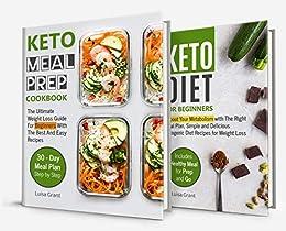 Keto Meal Prep 2018: Cookbook guide 2 books in 1: Keto Diet for Beginners, Keto Meal Prep Cookbook by [Grant, Luisa]