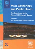 Mass Gatherings and Public Health: The Experience of the Athens 2004 Olympic Games (A Euro Publication)