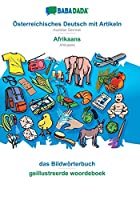 BABADADA, Oesterreichisches Deutsch mit Artikeln - Afrikaans, das Bildwoerterbuch - geillustreerde woordeboek: Austrian German - Afrikaans, visual dictionary