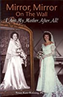 Mirror, Mirror on the Wall: I Am My Mother After All!