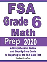 FSA Grade 6 Math Prep 2020: A Comprehensive Review and Step-By-Step Guide to Preparing for the FSA Math Test