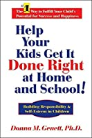 Help Your Kids Get It Done Right At Home And School: Building Responsibility & Self-Esteem In Children