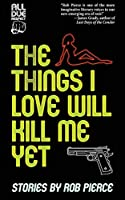 The Things I Love Will Kill Me Yet
