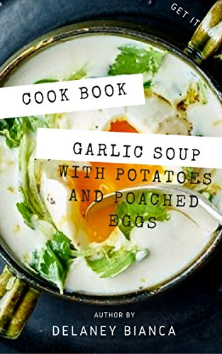 Easy Garlic Soup with Potatoes and Poached Eggs || Recipe Book (English Edition)