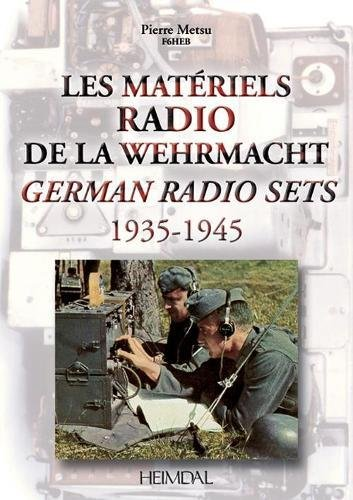 Les MAteriels radio de la Wehrmacht: German Radio Sets 1935-1945