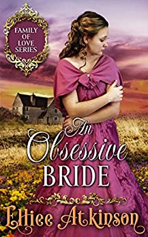 An Obsessive Bride (Family of Love Series) (A Western Romance Story) by [Atkinson, Elliee]