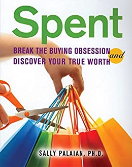 Spent: Break the Buying Obsession and Discover Your True Worth by [Palaian, Sally]