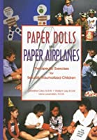 Paper Dolls and Paper Airplanes: Therapeutic Exercises for Sexually Traumatized Children by Geraldine Crisci Marilynn Lay Liana Lowenstein(1998-12-01)