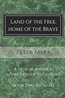 Land of the Free, Home of the Brave: A Saga of America in the Twentieth Century (Michael)