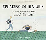 Speaking in Tongues: Curious Expressions from Around the World (English Edition) 画像