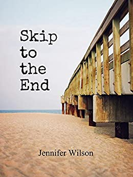 Skip to the End by [Wilson, Jennifer]