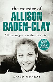 The Murder of Allison Baden-Clay by [Murray, David]