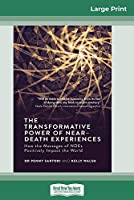The Transformative Powers of Near Death Experiences: How the Messages of NDEs Positively Impact the World (16pt Large Print Edition)