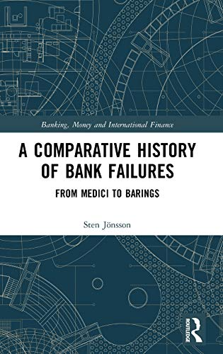 Download A Comparative History of Bank Failures: From Medici to Barings (Banking, Money and International Finance) 0367191091