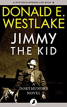 Jimmy the Kid (The Dortmunder Novels Book 3) by [Westlake, Donald E]