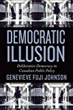 Democratic Illusion: Deliberative Democracy in Context (Studies in Comparative Political Economy and Public Policy)