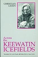 Across the Keewatin Icefields: Three Years Among the Canadian Eskimos, 1913-1916