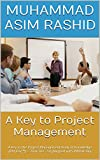 A Key to Project Management: A key to the Project Management Body of Knowledge (PM Key™) – 2016 Ver. 2.0 (Aligned with PMBoK-06) (English Edition)