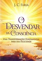 O Desvendar da Consciência. Uma Transformação Fundamental Para Sua Felicidade