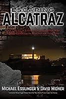 Escaping Alcatraz: The Untold Story of the Greatest Prison Break in American History