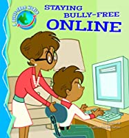 Staying Bully-free Online (A Bully-Free World)