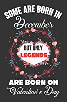 Some Are Born In December But Only Legends Are Born On Valentine's Day: Valentine Gift, Best Gift For Man And Women Who Are Born In December