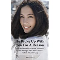 He Broke Up With You For A Reason: How to Learn From Your Mistakes, Grow Stronger And Move on to a Hotter, Smarter Guy (English Edition)