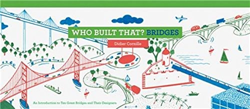 Who Built That? Bridges: An Introduction to Ten Great Bridges and Their Designers