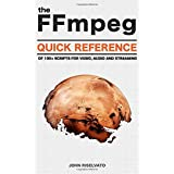 The FFmpeg Quick Reference of 100+ Scripts for Video, Audio and Streaming