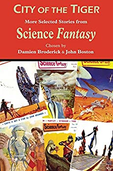 City of the Tiger: More Selected Stories from Science Fantasy (The Science Fantasy Collection Book 2) by [Broderick, Damien]
