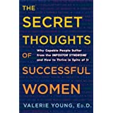 The Secret Thoughts of Successful Women: Why Capable People Suffer from the Impostor Syndrome and How to Thrive in Spite of I
