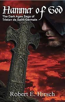 Hammer of God (The Dark Ages Saga of Tristan de Saint-Germain Book 2) by [Hirsch, Robert E.]